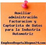 Auxiliar administración Facturacion y Capturista de Datos para la Industria Automotriz