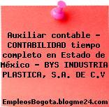 Auxiliar contable – CONTABILIDAD tiempo completo en Estado de México – BYS INDUSTRIA PLASTICA, S.A. DE C.V