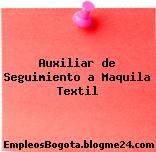 Auxiliar de Seguimiento a Maquila Textil
