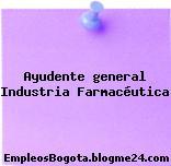 Ayudente general Industria Farmacéutica