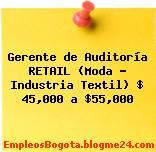 Gerente de Auditoría RETAIL (Moda – Industria Textil) $ 45,000 a $55,000