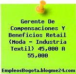 Gerente de Compensaciones y Beneficios RETAIL (Moda – Industria Textil) $ 45,000 a $55,000