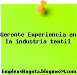 Gerente Experiencia en la industria textil