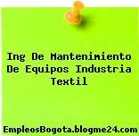 Ing De Mantenimiento De Equipos Industria Textil