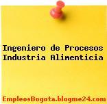 Ingeniero de Procesos Industria Alimenticia
