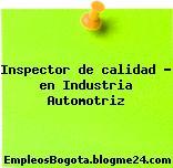 Inspector de calidad – en Industria Automotriz