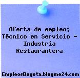 Oferta de empleo: Técnico en Servicio – Industria Restaurantera