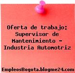 Oferta de trabajo: Supervisor de Mantenimiento – Industria Automotriz