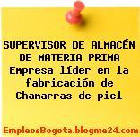 SUPERVISOR DE ALMACÉN DE MATERIA PRIMA Empresa líder en la fabricación de Chamarras de piel