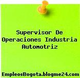 Supervisor De Operaciones Industria Automotriz