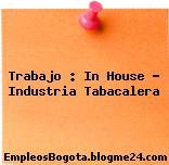 Trabajo : In House – Industria Tabacalera