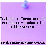Trabajo : Ingeniero de Procesos – Industria Alimenticia