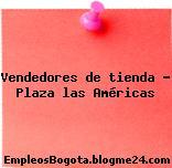 Vendedores de tienda – Plaza las Américas
