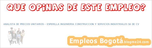 ANALISTA DE PRECIOS UNITARIOS – ESPERILLA INGENIERIA CONSTRUCCION Y SERVICIOS INDUSTRIALES SA DE CV