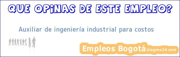 Auxiliar de ingeniería industrial para costos