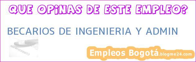 BECARIOS DE INGENIERIA Y ADMIN