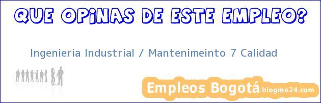 Ingenieria Industrial / Mantenimeinto 7 Calidad