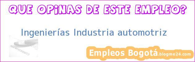 Ingenierías Industria automotriz