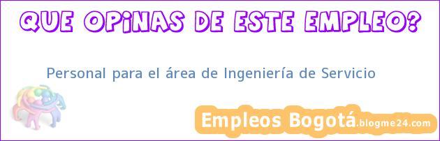 Personal para el área de Ingeniería de Servicio