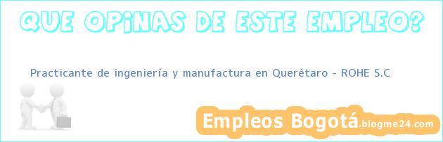 Practicante de ingeniería y manufactura en Querétaro – ROHE S.C