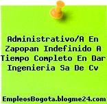 Administrativo/A En Zapopan Indefinido A Tiempo Completo En Dar Ingenieria Sa De Cv