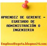 APRENDIZ DE GERENTE – EGRESADO DE ADMINISTRACIÓN O INGENIERIA