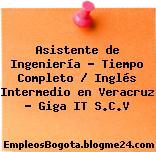 Asistente de Ingeniería – Tiempo Completo / Inglés Intermedio en Veracruz – Giga IT S.C.V