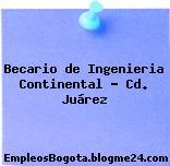 Becario de Ingenieria Continental – Cd. Juárez