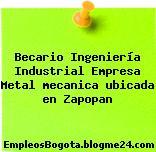 Becario Ingeniería Industrial Empresa Metal mecanica ubicada en Zapopan