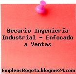Becario Ingeniería Industrial – Enfocado a Ventas