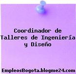 Coordinador de Talleres de Ingeniería y Diseño