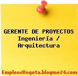 GERENTE DE PROYECTOS Ingeniería / Arquitectura
