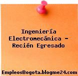 Ingeniería Electromecánica – Recién Egresado
