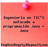 Ingeniería en TIC`S enfocado a programación Java – Java