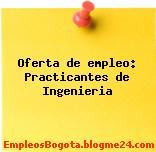 Oferta de empleo: Practicantes de Ingenieria