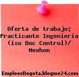 Oferta de trabajo: Practicante Ingenieria (iso Doc Control)/ Mexhon