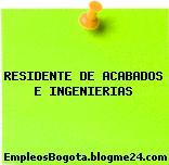 RESIDENTE DE ACABADOS E INGENIERIAS