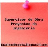 Supervisor de Obra Proyectos de Ingeniería