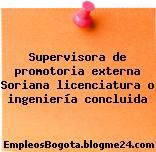 Supervisora de promotoria externa Soriana licenciatura o ingeniería concluida