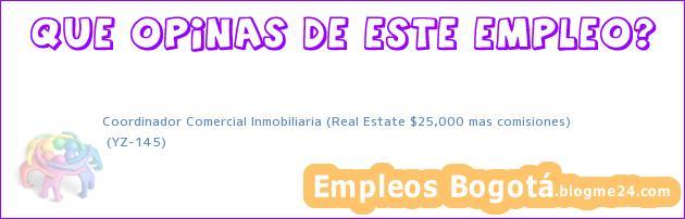 Coordinador Comercial Inmobiliaria (Real Estate $25,000 mas comisiones) | (YZ-145)