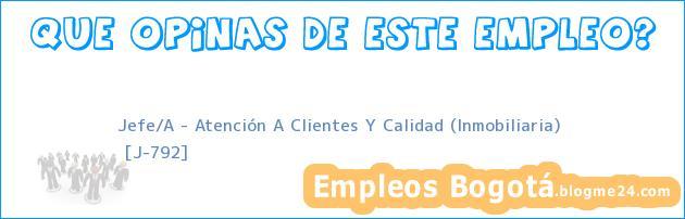 Jefe/A – Atención A Clientes Y Calidad (Inmobiliaria)   [J-792]
