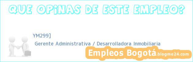 YM299] | Gerente Administrativa / Desarrolladora Inmobiliaria