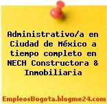 Administrativo/a en Ciudad de México a tiempo completo en NECH Constructora & Inmobiliaria