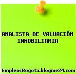 ANALISTA DE VALUACIÓN INMOBILIARIA