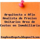 Arquitecto o Afin Analista de Precios Unitarios Area de Costos en Inmobiliaria