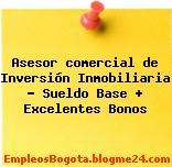 Asesor comercial de Inversión Inmobiliaria – Sueldo Base + Excelentes Bonos