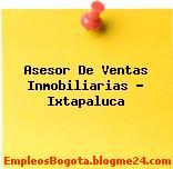 Asesor De Ventas Inmobiliarias – Ixtapaluca