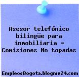 Asesor telefónico bilingüe para inmobiliaria – Comisiones No topadas