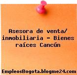 Asesora de venta/ inmobiliaria – Bienes raíces Cancún