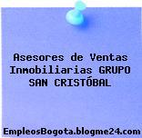 Asesores de Ventas Inmobiliarias GRUPO SAN CRISTÓBAL